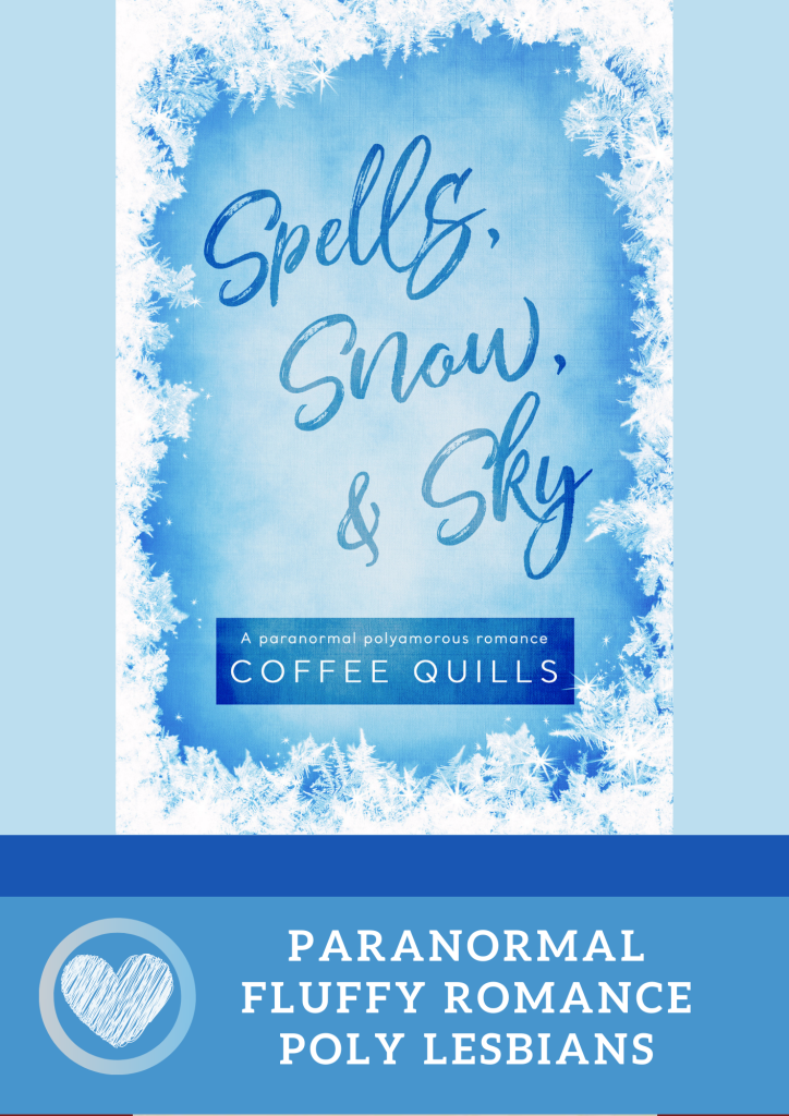 Spells, Snow, & Sky by Coffee Quills. Paranormal. Fluffy Romance. Poly Lesbians.
